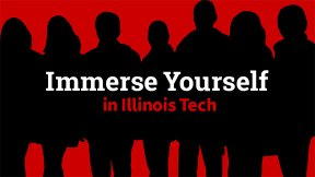 Immerse Yourself in Illinois Tech